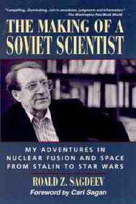 The Making of a Soviet Scientist: My Adventures in Nuclear Fusion and Space - From Stalin to Star Wars by R.Z. Sagdeev image