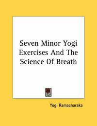 Seven Minor Yogi Exercises and the Science of Breath by Yogi Ramacharaka