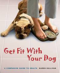 Get Fit with Your Dog: A Companion Guide to Health by Karen Sullivan image