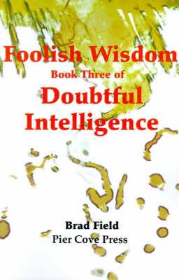 Foolish Wisdom by Brad Field