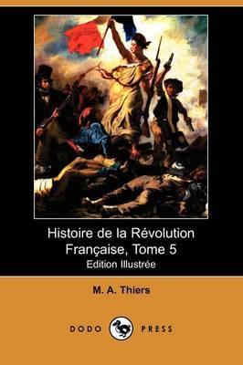 Histoire De La Revolution Francaise, Tome 5 (Edition Illustree) (Dodo Press) by M A Thiers image