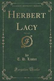 Herbert Lacy, Vol. 1 of 3 (Classic Reprint) by T H Lister