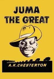 Juma the Great by A.K. Chesterton