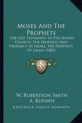 Moses and the Prophets: The Old Testament in the Jewish Church; The Prophets and Prophecy in Israel; The Prophets of Israel (1883) by W Robertson Smith