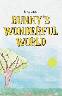 Bunny's Wonderful World by Brity Ullah