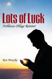 Lots of Luck Noblesse Oblige Reinter by Ron Matejka
