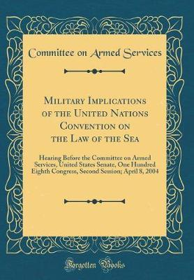 Military Implications of the United Nations Convention on the Law of the Sea by Committee on Armed Services