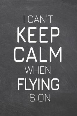 I Can't Keep Calm When Flying Is On by Flying Notebooks image