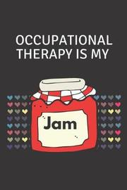Occupational Therapy Is My Jam by Aasira Notebook