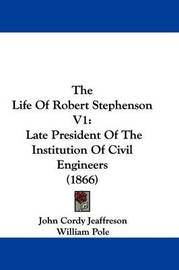 The Life of Robert Stephenson V1: Late President of the Institution of Civil Engineers (1866) by John Cordy Jeaffreson