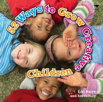 52 Ways to Grow Creative Children by Lisl Barry image