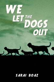 We Let the Dogs Out by Sarai Boaz
