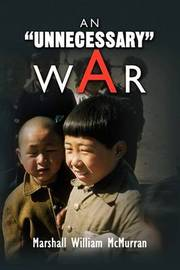 An Unnecessary War by Marshall William McMurran