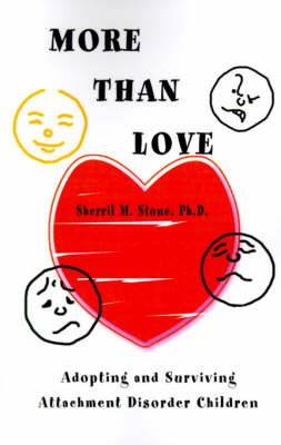 More Than Love: Adopting and Surviving Attachment Disorder Children by Sherril M Stone, Ph.D.