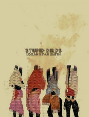 Stupid Birds by Logan Ryan Smith