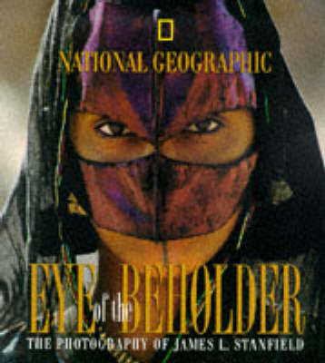 Eye of the Beholder: The Photography of James L.Stanfield by James L. Stanfield