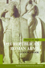 The Republican Roman Army by Michael M. Sage