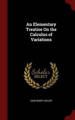 An Elementary Treatise on the Calculus of Variations by John Hewitt Jellett