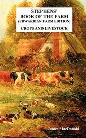 Stephens' Book of the Farm Edwardian Farm Edition by James Macdonald