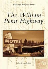 The William Penn Highway by Robert A Musson