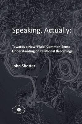 Speaking, Actually: by John Shotter image