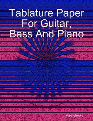 Tablature Paper for Guitar Bass and Piano by carol gilmore