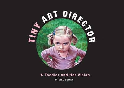 Tiny Art Director: A Toddler and Her Vision by Bill Zeman