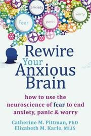 Rewire Your Anxious Brain by Catherine M Pittman