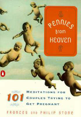 Pennies from Heaven: 101 Meditations for Couples Trying to Get Pregnant by Frances Stone