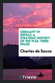 Germany in Defeat; A Strategic History of the War. Third Phase by Charles De Souza