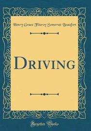 Driving (Classic Reprint) by Henry Grace Fitzroy Somerset Beaufort image