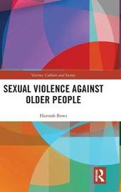 Sexual Violence Against Older People by Hannah Bows