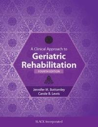 A Clinical Approach to Geriatric Rehabilitation by Jennifer Bottomley