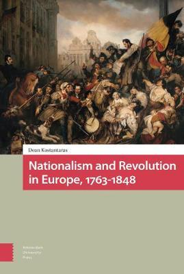 Nationalism and Revolution in Europe, 1763-1848 by Dean Kostantaras