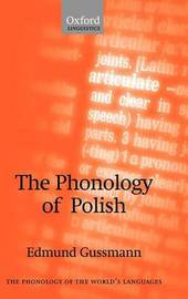 The Phonology of Polish by Edmund Gussmann