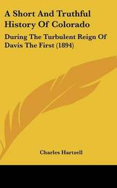 A Short and Truthful History of Colorado: During the Turbulent Reign of Davis the First (1894) by Charles Hartzell image