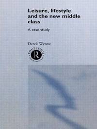 Leisure, Lifestyle and the New Middle Class by Derek Wynne image