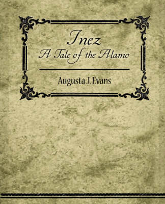 Inez - A Tale of the Alamo by Augusta J. Evans image