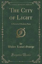 The City of Light by Walter Lionel George