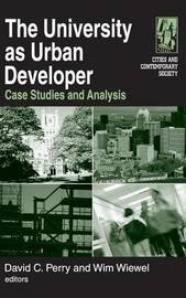 The University as Urban Developer: Case Studies and Analysis by David C Perry