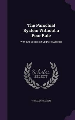 The Parochial System Without a Poor Rate by Thomas Chalmers