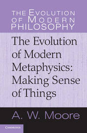 The Evolution of Modern Metaphysics by A.W.Moore