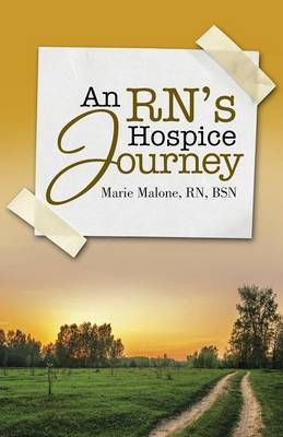 An Rn's Hospice Journey by Rn Bsn Marie Malone