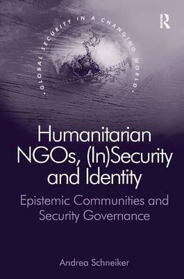 Humanitarian NGOs, (In)Security and Identity by Andrea Schneiker