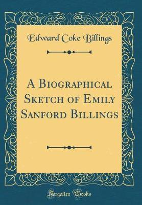 A Biographical Sketch of Emily Sanford Billings (Classic Reprint) by Edward Coke Billings image