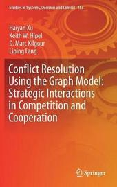Conflict Resolution Using the Graph Model: Strategic Interactions in Competition and Cooperation by Haiyan Xu