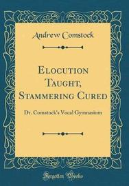 Elocution Taught, Stammering Cured by Andrew Comstock