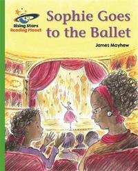Reading Planet - Sophie Goes to the Ballet - Green: Galaxy by James Mayhew