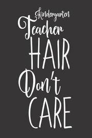 Kindergarten Teacher Hair Don't Care by Creative Juices Publishing