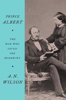 Prince Albert by A.N. Wilson
